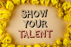 Text sign showing Show Your Talent. Conceptual photo Demonstrate personal skills abilities knowledge aptitudes written on plain ba. Text sign showing Show Your Stock Images