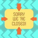 Text sign showing Sorry We Re Closed. Conceptual photo quote that mean store factory or service is not available Arrows vector illustration