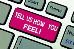 Text sign showing Tell Us How You Feel. Conceptual photo Express your emotions and thoughts to other showing Keyboard. Key Intention to create computer message stock images