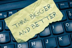 Text sign showing Think Bigger And Better. Conceptual photo no Limits be Open minded Positivity Big Picture.  royalty free stock photos