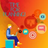 Text sign showing Time For Planning. Conceptual photo exercising conscious control spent on specific activities Man. Text sign showing Time For Planning stock illustration