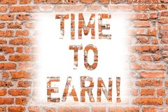 Text sign showing Time To Earn. Conceptual photo After a high effort and lots of work you can see the incomes Brick Wall. Art like Graffiti motivational call royalty free stock photo