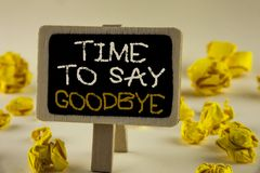 Text sign showing Time To Say Goodbye. Conceptual photo Separation Moment Leaving Breakup Farewell Wishes Ending written on Wooden. Text sign showing Time To Say Stock Photography