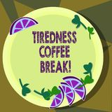 Text sign showing Tiredness Coffee Break. Conceptual photo short period for rest and refreshments to freshen up Cutouts. Of Sliced Lime Wedge and Herb Leaves on stock illustration