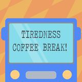 Text sign showing Tiredness Coffee Break. Conceptual photo short period for rest and refreshments to freshen up Drawn. Flat Front View of Bus with Blank Color vector illustration