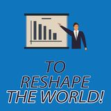 Text sign showing To Reshape The World. Conceptual photo Give the earth new perspectives opportunities Man in Business. Suit Standing Pointing a Board with Bar vector illustration