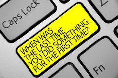 Text sign showing When Was The Last Time You Did Something For The First Time question. Conceptual photo 0 Keyboard yellow key Int. Ention create computer Royalty Free Stock Photography