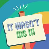 Text sign showing It Wasn t not Me. Conceptual photo Deny something to refuse to admit or accept something.  royalty free illustration