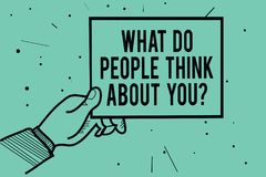 Text sign showing What Do People Think About You question. Conceptual photo Opinion of others Considerations Man hand holding pape