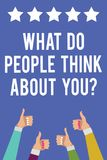 Text sign showing What Do People Think About You question. Conceptual photo Opinion of others Considerations Men women hands thumb