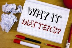 Text sign showing Why It Matters Question. Conceptual photo Important Reasons to do something Motivation Goal. Text sign showing Why It Matters Question Stock Photo