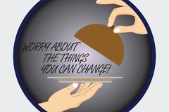 Text sign showing Worry About The Things You Can Change. Conceptual photo Be in charge of possible actions Hu analysis. Hands Serving Tray Platter and Lifting stock illustration