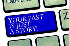 Text sign showing Your Past Is Just A Story. Conceptual photo Do not care about things that have happened Keyboard key stock image