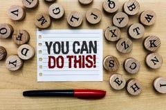 Texte d'écriture de Word vous pouvez faire ceci Concept d'affaires pour que l'empressement et la bonne volonté surmonte des défis photos stock