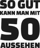 50th birthday german - This is how good you can look with 50 years. Slogan Stock Images