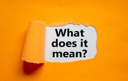 Free The Text `what Does It Mean` Appearing Behind Torn Orange Paper. Business Concept, Copy Space Royalty Free Stock Image - 197082666