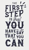 Ther first step is that you have to say that you can. Motivational and inspirational quote in vintage style, typography design Stock Photo