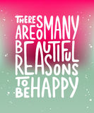 There are so many beautiful reasons to be happy. Vector card with hand drawn unique typography design element for greeting cards, prints and posters. There are Stock Image