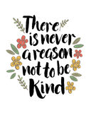 There is never a reason not to be kind. Inspiring quote typography design with flower accents Stock Photography