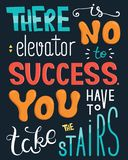 There is no elevator to success. You have to take stairs. Inspirational quote. Poster with hand lettering. Vector illustration Stock Photos