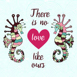 There is no love like ours. Hand Drawn Typography Quote. Lettering quotewith heart and sea horses on the waves. Love card with hippocampus Royalty Free Stock Photography