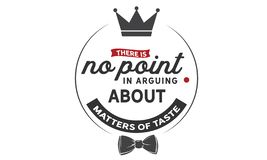 There is no point in arguing about matters of taste vector illustration
