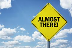 Almost there road sign royalty free stock photo