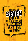 There Are Seven Days In The Week And Someday Is Not One Of Them. Inspiring Workout and Fitness Gym Motivation Quote. Creative Vector Typography Grunge Poster vector illustration