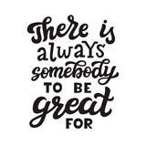 There is always somebody to be great for. Original hand drawn quote. Vector calligraphy for posters, t shirts, home decor royalty free illustration