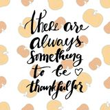 There is always something to be grateful for.Hand drawn tee graphic. Typographic print poster for media. Stock Photography
