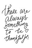 There is always something to be grateful for.Hand drawn tee graphic. Typographic print poster for media. Stock Images