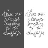 There is always something to be grateful for.Hand drawn tee graphic. Typographic print poster for media. Stock Image