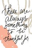 There is always something to be grateful for.Hand drawn tee graphic. Typographic print poster for media. Royalty Free Stock Images