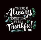 There is Always Something to be Thankful For White on Black. There is Always something to be thankful for Thanksgiving Typographic Art Poster, white on Black Stock Images
