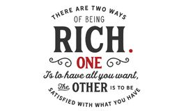There are two ways of being rich, one is to have all you want stock illustration