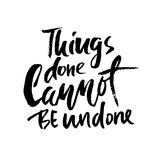 Things done cannot be undone. Hand drawn lettering. Vector typography design. Handwritten inscription. Things done cannot be undone. Hand drawn lettering Royalty Free Stock Photos