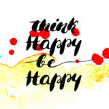 Think happy be happy - hand painted modern ink calligraphy. Inspirational motivational quote  on watercolor texture backgr Stock Photos