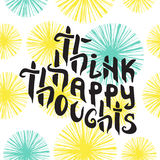 Think Happy Thoughts. Inspiring Optimistic Royalty Free Stock Image