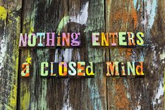 Think open close closed mind acceptance ignorance listen. Learn letterpress outside box brainstorm plan planning accept create creative education goal positive stock photography