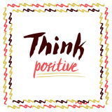 Think Positive. Hand lettered vector quote. For cards, poster. Stock Images