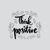 Think Positive. Hand lettering calligraphy Royalty Free Stock Image