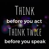 Think before you act think twice before you speak. Inspirational and motivational quote about life.