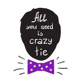 All you need is crazy tie motivational quote lettering. Calligraphy  graphic design typography element stock illustration