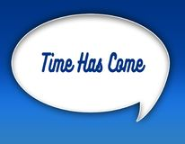 TIME HAS COME text on dialogue balloon illustration. Blue background. Stock Photography