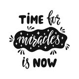 Time for miracles is now. Handwritten inspirational quote about happy lifestyle. Stock Image