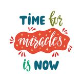 Time for miracles is now. Handwritten inspirational quote about happy lifestyle. Stock Images