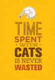 Time Spent With Cats Is Never Wasted. Cute And Whimsical Domestic Animal Vector Concept. Typographic Quote Poster Design Royalty Free Stock Images