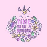 Time to be a Unicorn. Beautiful hand written quote in pastel colors and floral elements around in doodle style. Unicorn face line stock illustration