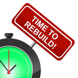 Time To Rebuild Represents Reconstruct Remake And Renovate. Time To Rebuild Indicating Built Again And Reassemble Royalty Free Stock Images