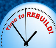 Time To Rebuild Represents Right Now And Presently. Time To Rebuild Meaning At Present And Renovate Stock Photography
